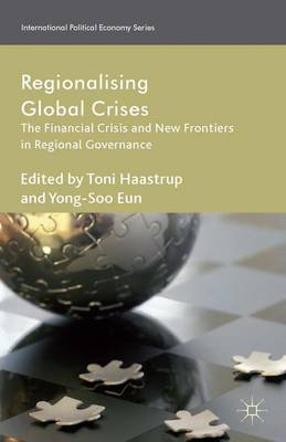 Regionalizing Global Crises: The Financial Crisis and New Frontiers in Regional Governance - International Political Economy Series (Hardback)