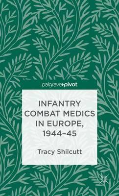 Infantry Combat Medics in Europe, 1944-45 (Hardback)