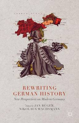 Rewriting German History: New Perspectives on Modern Germany (Hardback)