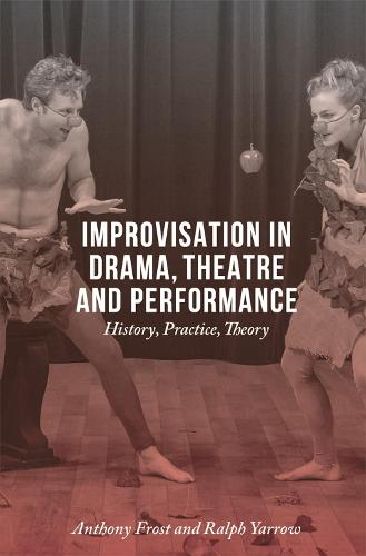 Improvisation in Drama, Theatre and Performance: History, Practice, Theory (Hardback)