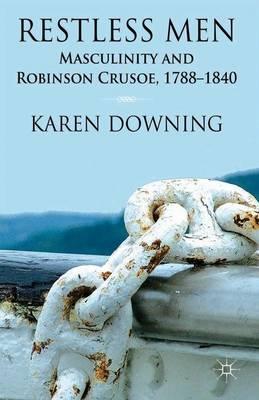 Restless Men: Masculinity and Robinson Crusoe, 1788-1840 (Hardback)