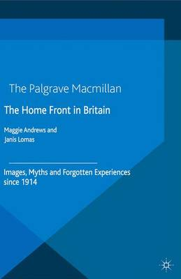 The Home Front in Britain: Images, Myths and Forgotten Experiences since 1914 (Paperback)