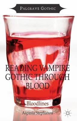 Reading Vampire Gothic Through Blood: Bloodlines - Palgrave Gothic (Hardback)