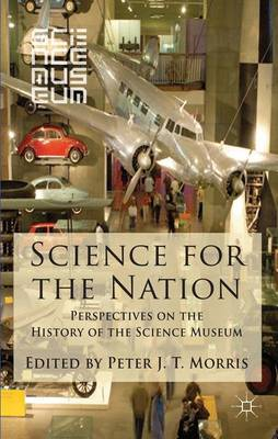 Science for the Nation: Perspectives on the History of the Science Museum (Paperback)