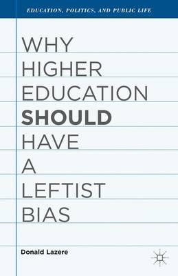 Why Higher Education Should Have a Leftist Bias - Education, Politics and Public Life (Hardback)