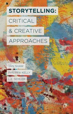 Storytelling: Critical and Creative Approaches (Hardback)