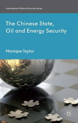 The Chinese State, Oil and Energy Security - International Political Economy Series (Hardback)