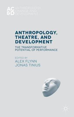 Anthropology, Theatre, and Development: The Transformative Potential of Performance - Anthropology, Change, and Development (Hardback)