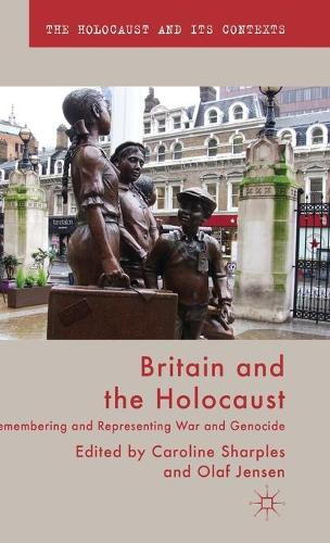 Britain and the Holocaust: Remembering and Representing War and Genocide - The Holocaust and its Contexts (Hardback)