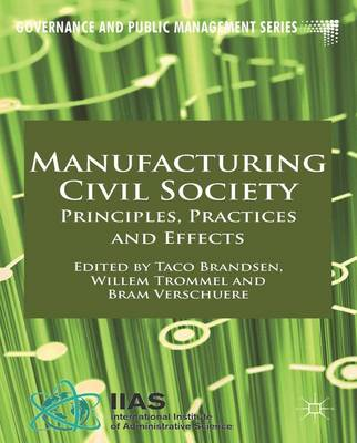 Manufacturing Civil Society: Principles, Practices and Effects - Governance and Public Management (Hardback)