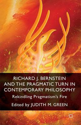 Richard J. Bernstein and the Pragmatist Turn in Contemporary Philosophy: Rekindling Pragmatism's Fire (Hardback)