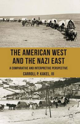 The American West and the Nazi East: A Comparative and Interpretive Perspective (Paperback)
