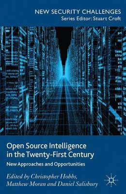 Open Source Intelligence in the Twenty-First Century: New Approaches and Opportunities - New Security Challenges (Hardback)