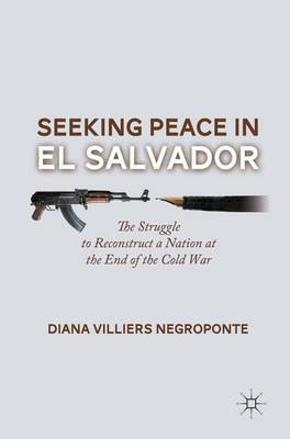 Seeking Peace in El Salvador: The Struggle to Reconstruct a Nation at the End of the Cold War (Paperback)