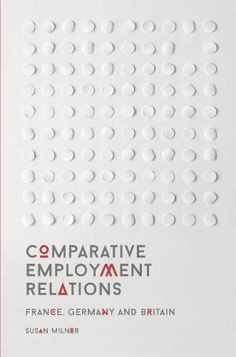 Comparative Employment Relations: France, Germany and Britain (Paperback)