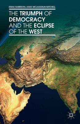 The Triumph of Democracy and the Eclipse of the West (Hardback)