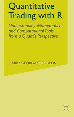 Quantitative Trading with R: Understanding Mathematical and Computational Tools from a Quant's Perspective (Hardback)
