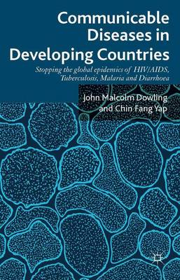 Communicable Diseases in Developing Countries: Stopping the global epidemics of HIV/AIDS, Tuberculosis, Malaria and Diarrhea (Hardback)