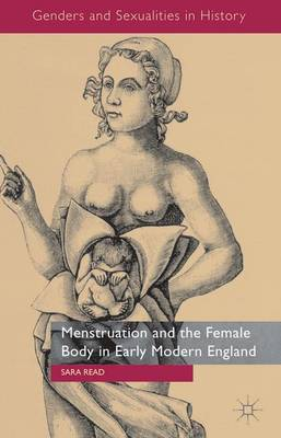 Menstruation and the Female Body in Early Modern England - Genders and Sexualities in History (Hardback)