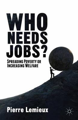 Who Needs Jobs?: Spreading Poverty or Increasing Welfare (Paperback)