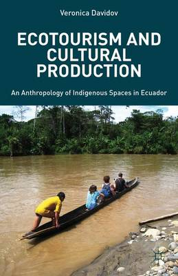 Ecotourism and Cultural Production: An Anthropology of Indigenous Spaces in Ecuador (Hardback)