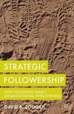 Strategic Followership: How Followers Impact Organizational Effectiveness (Hardback)