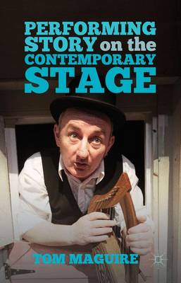 Performing Story on the Contemporary Stage (Hardback)