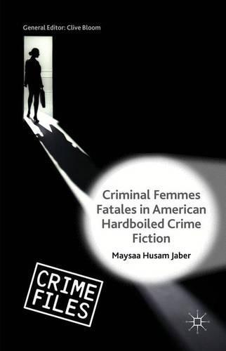 Criminal Femmes Fatales in American Hardboiled Crime Fiction - Crime Files (Hardback)