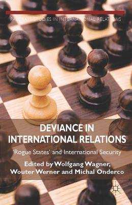 Deviance in International Relations: 'Rogue States' and International Security - Palgrave Studies in International Relations (Hardback)