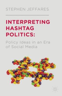 Interpreting Hashtag Politics: Policy Ideas in an Era of Social Media (Hardback)
