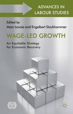 Wage-Led Growth: An Equitable Strategy for Economic Recovery - Advances in Labour Studies (Hardback)