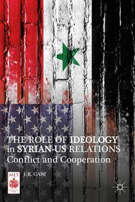The Role of Ideology in Syrian-US Relations: Conflict and Cooperation - Middle East Today (Hardback)