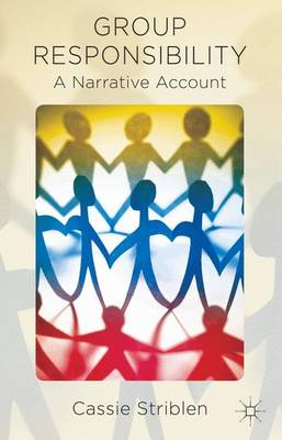 Group Responsibility: A Narrative Account (Hardback)