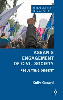 ASEAN's Engagement of Civil Society: Regulating Dissent - Critical Studies of the Asia-Pacific (Hardback)