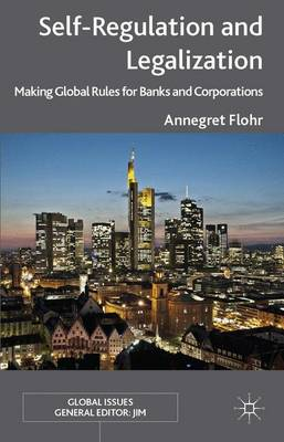 Self-Regulation and Legalization: Making Global Rules for Banks and Corporations - Global Issues (Hardback)