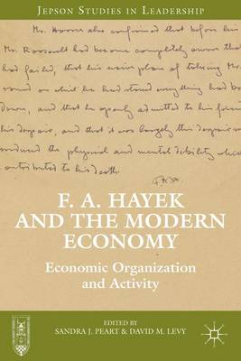 F. A. Hayek and the Modern Economy: Economic Organization and Activity - Jepson Studies in Leadership (Hardback)