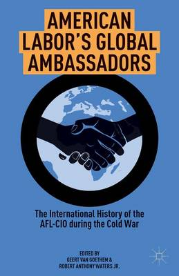 American Labor's Global Ambassadors: The International History of the AFL-CIO during the Cold War (Hardback)