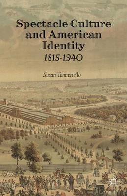 Spectacle Culture and American Identity 1815-1940 (Hardback)