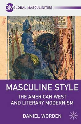 Masculine Style: The American West and Literary Modernism - Global Masculinities (Paperback)