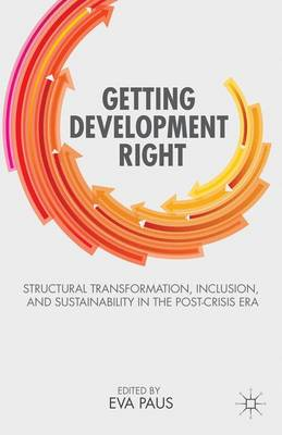 Getting Development Right: Structural Transformation, Inclusion, and Sustainability in the Post-Crisis Era (Paperback)