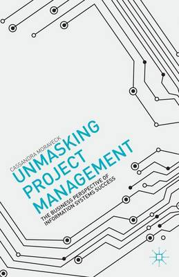 Unmasking Project Management: The Business Perspective of Information Systems Success (Hardback)