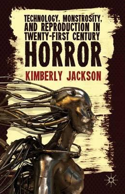 Technology, Monstrosity, and Reproduction in Twenty-first Century Horror (Hardback)