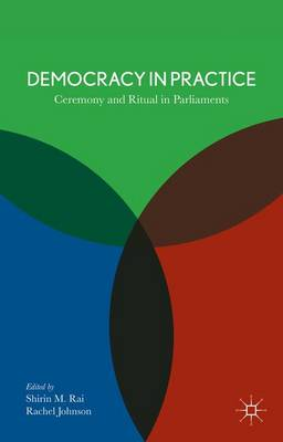 Democracy in Practice: Ceremony and Ritual in Parliament (Hardback)