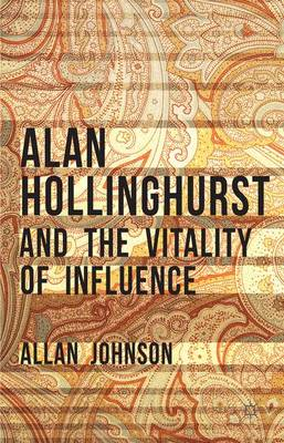 Alan Hollinghurst and the Vitality of Influence (Hardback)