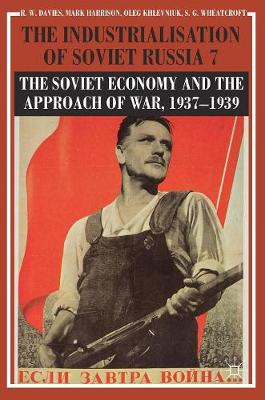 The Industrialisation of Soviet Russia Volume 7: The Soviet Economy and the Approach of War, 1937-1939 (Hardback)