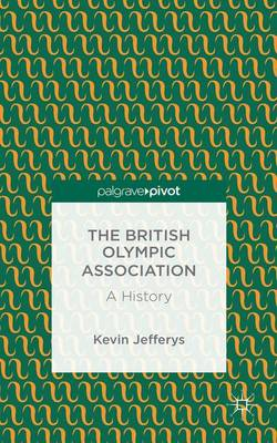 The British Olympic Association: A History (Hardback)