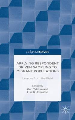 Applying Respondent Driven Sampling to Migrant Populations: Lessons from the Field (Hardback)