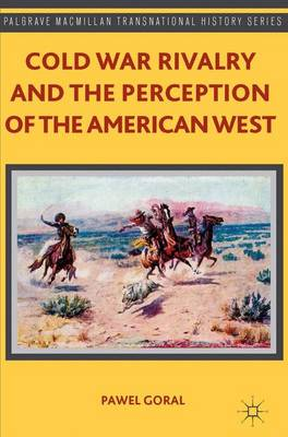 Cold War Rivalry and the Perception of the American West - Palgrave Macmillan Transnational History Series (Hardback)