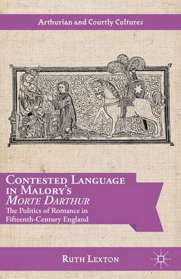 Contested Language in Malory's Morte Darthur: The Politics of Romance in Fifteenth-Century England - Arthurian and Courtly Cultures (Hardback)