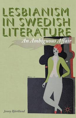 Lesbianism in Swedish Literature: An Ambiguous Affair (Hardback)
